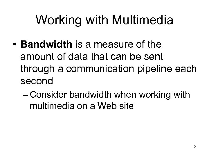 Working with Multimedia • Bandwidth is a measure of the amount of data that