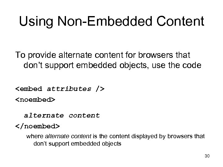 Using Non-Embedded Content To provide alternate content for browsers that don't support embedded objects,