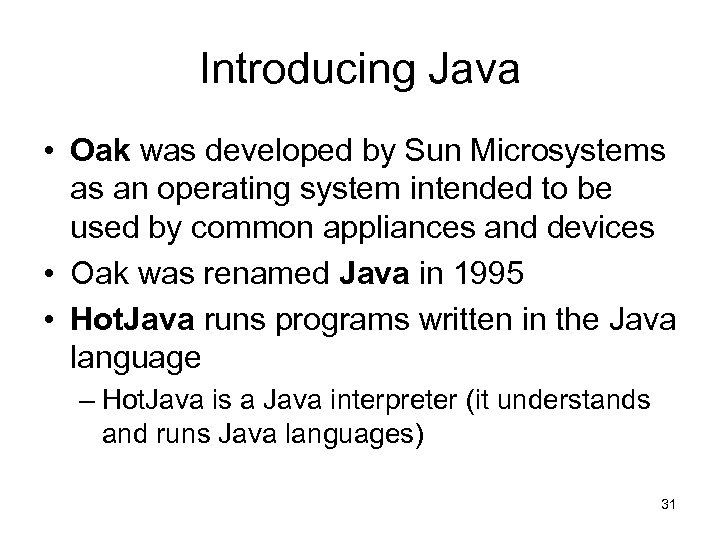Introducing Java • Oak was developed by Sun Microsystems as an operating system intended