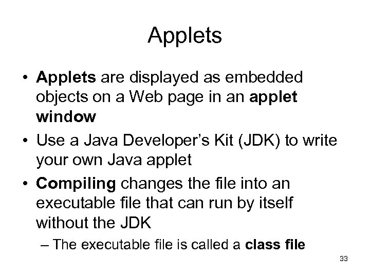 Applets • Applets are displayed as embedded objects on a Web page in an