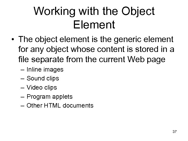 Working with the Object Element • The object element is the generic element for