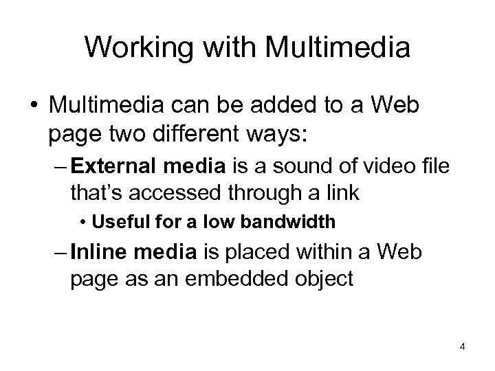 Working with Multimedia • Multimedia can be added to a Web page two different