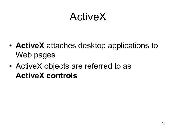 Active. X • Active. X attaches desktop applications to Web pages • Active. X