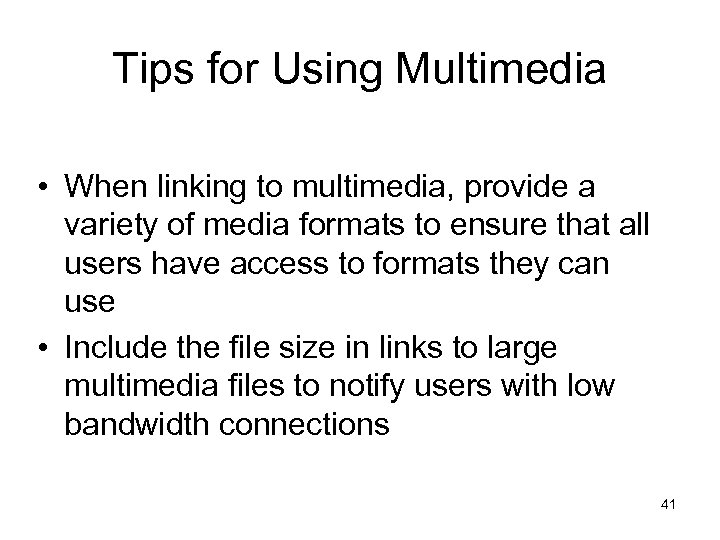 Tips for Using Multimedia • When linking to multimedia, provide a variety of media