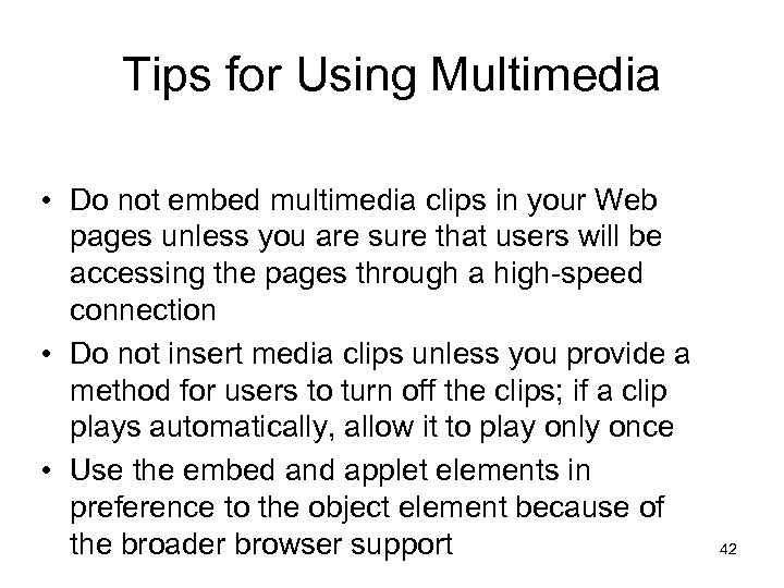 Tips for Using Multimedia • Do not embed multimedia clips in your Web pages