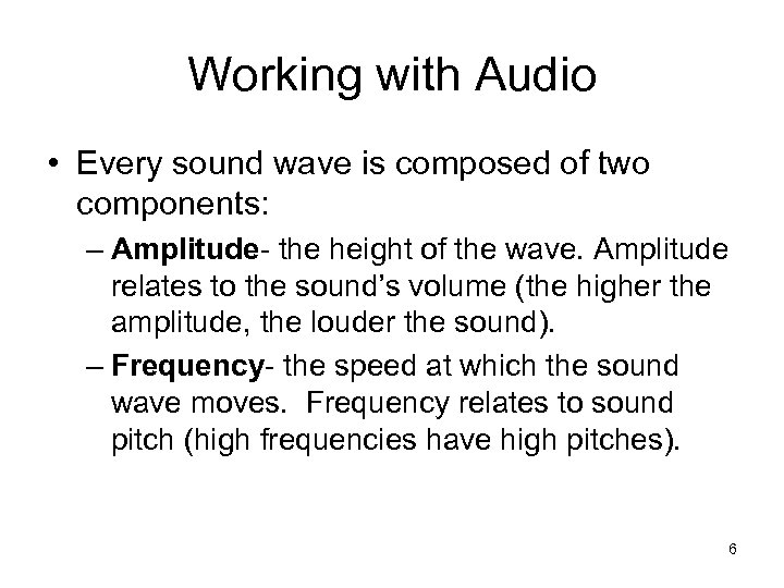 Working with Audio • Every sound wave is composed of two components: – Amplitude-