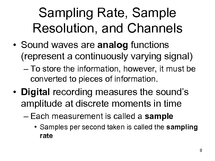 Sampling Rate, Sample Resolution, and Channels • Sound waves are analog functions (represent a