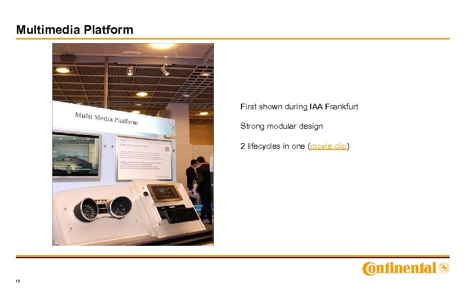 Multimedia Platform First shown during IAA Frankfurt Strong modular design 2 lifecycles in one