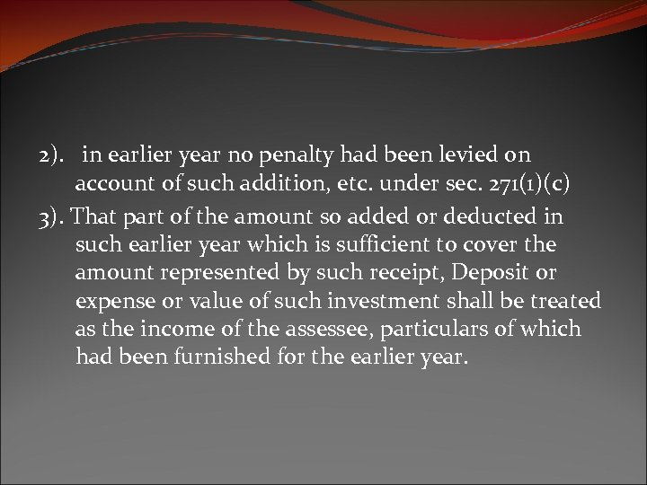 2). in earlier year no penalty had been levied on account of such addition,