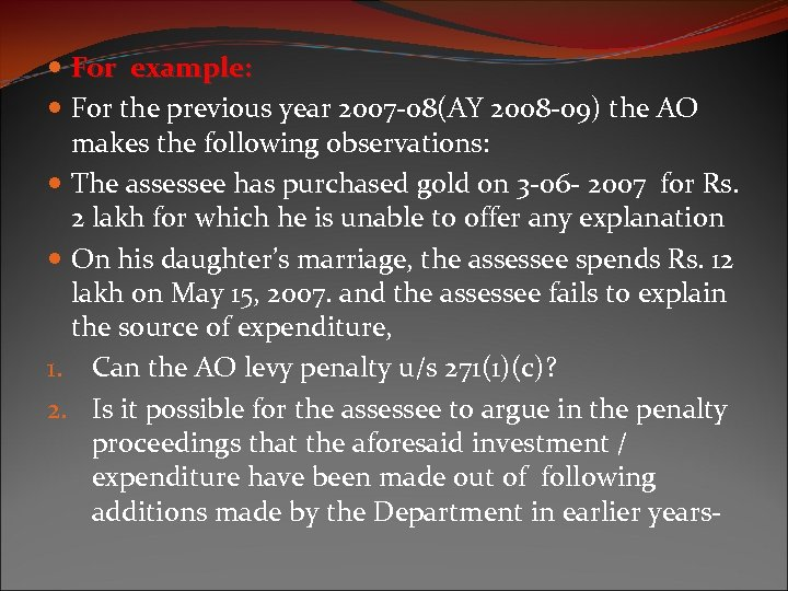 For example: For the previous year 2007 -08(AY 2008 -09) the AO makes