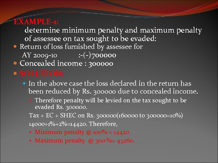 EXAMPLE-1: determine minimum penalty and maximum penalty of assessee on tax sought to be