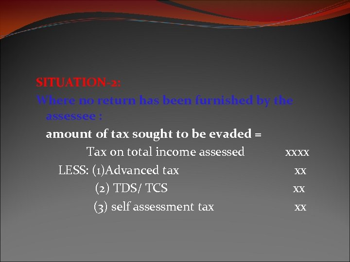 SITUATION-2: Where no return has been furnished by the assessee : amount of tax
