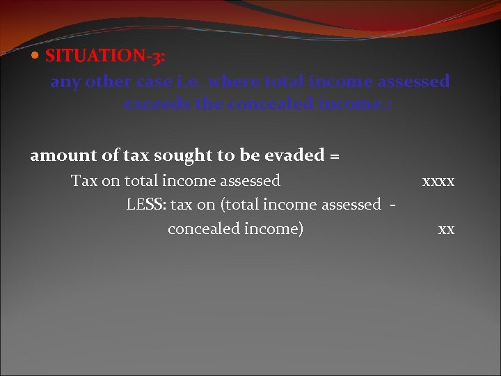SITUATION-3: any other case i. e. where total income assessed exceeds the concealed