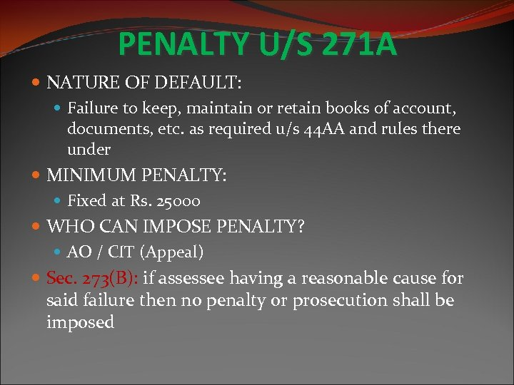 PENALTY U/S 271 A NATURE OF DEFAULT: Failure to keep, maintain or retain books
