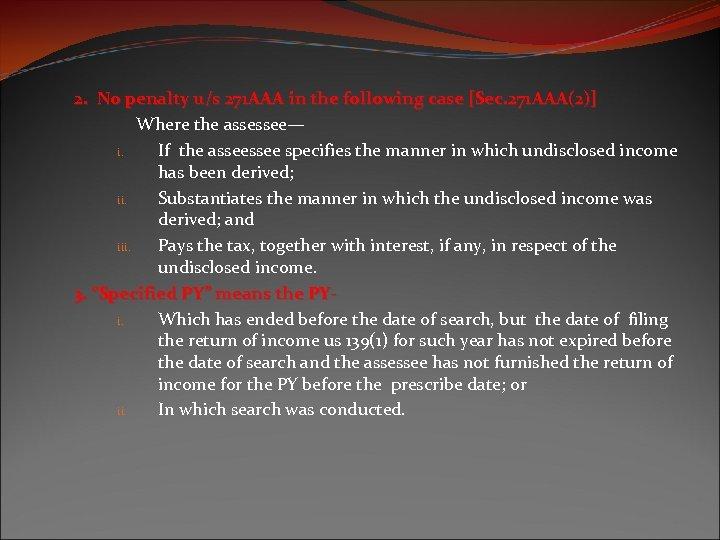 2. No penalty u/s 271 AAA in the following case [Sec. 271 AAA(2)] Where