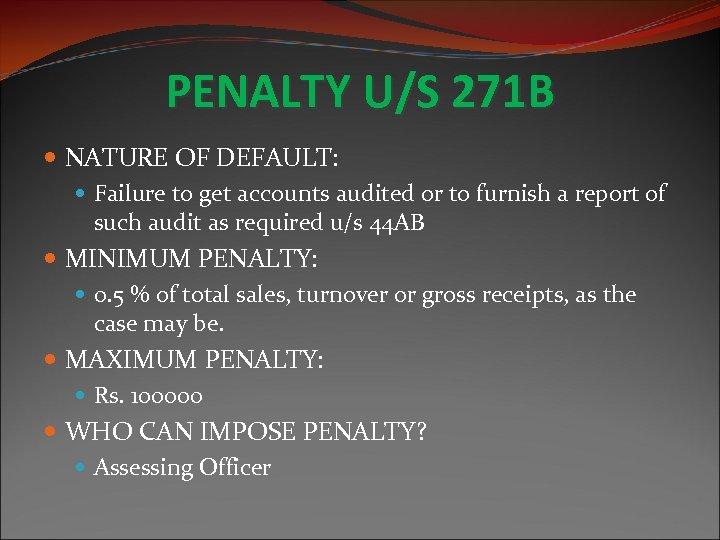 PENALTY U/S 271 B NATURE OF DEFAULT: Failure to get accounts audited or to