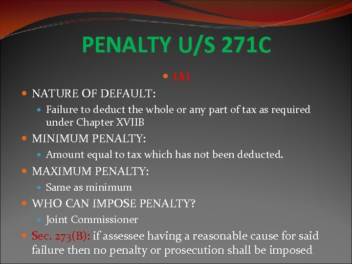 PENALTY U/S 271 C (A) NATURE OF DEFAULT: Failure to deduct the whole or