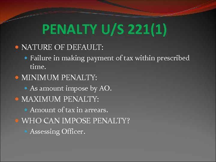 PENALTY U/S 221(1) NATURE OF DEFAULT: Failure in making payment of tax within prescribed