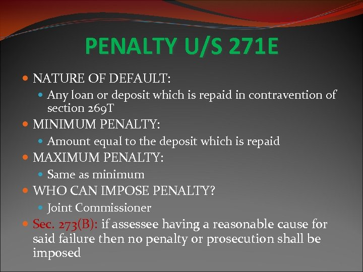 PENALTY U/S 271 E NATURE OF DEFAULT: Any loan or deposit which is repaid