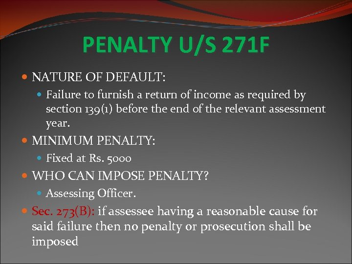 PENALTY U/S 271 F NATURE OF DEFAULT: Failure to furnish a return of income