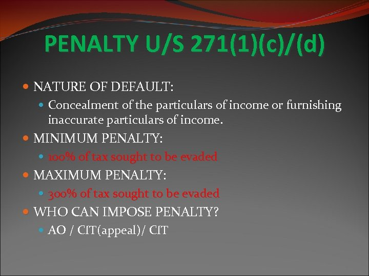 PENALTY U/S 271(1)(c)/(d) NATURE OF DEFAULT: Concealment of the particulars of income or furnishing