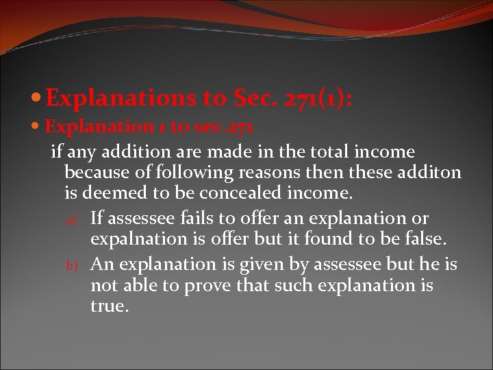 Explanations to Sec. 271(1): Explanation 1 to sec. 271 if any addition are