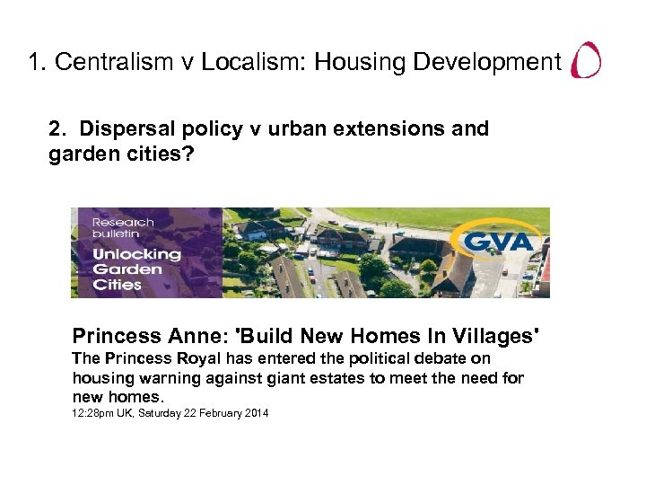 1. Centralism v Localism: Housing Development 2. Dispersal policy v urban extensions and garden