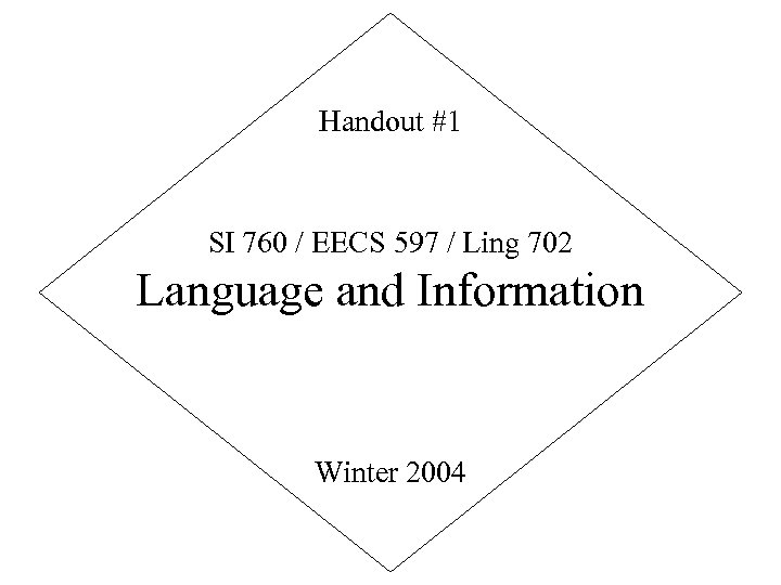 Handout #1 SI 760 / EECS 597 / Ling 702 Language and Information Winter