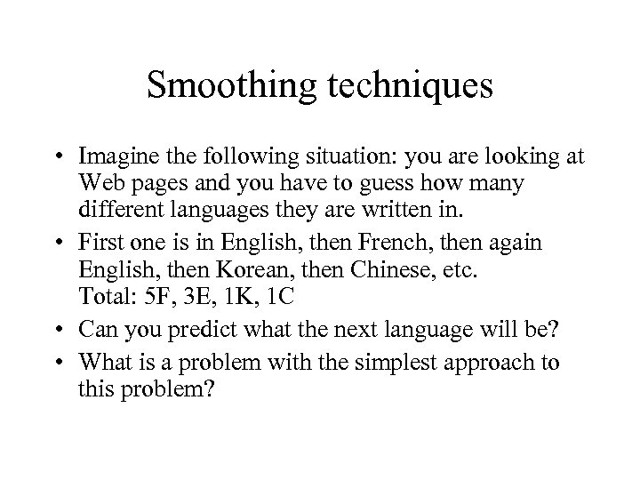Smoothing techniques • Imagine the following situation: you are looking at Web pages and