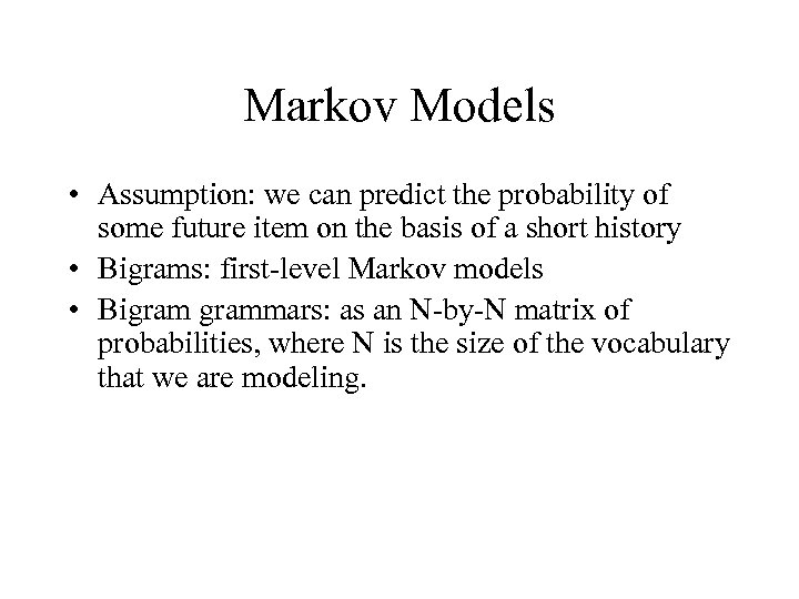 Markov Models • Assumption: we can predict the probability of some future item on