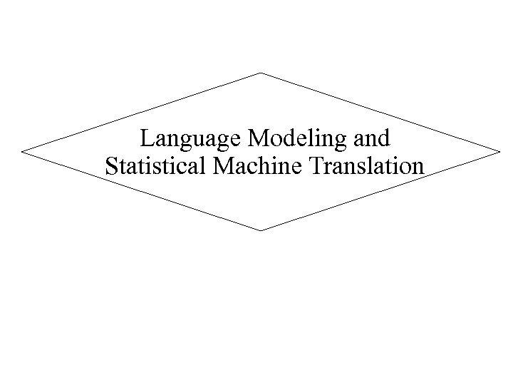 Language Modeling and Statistical Machine Translation