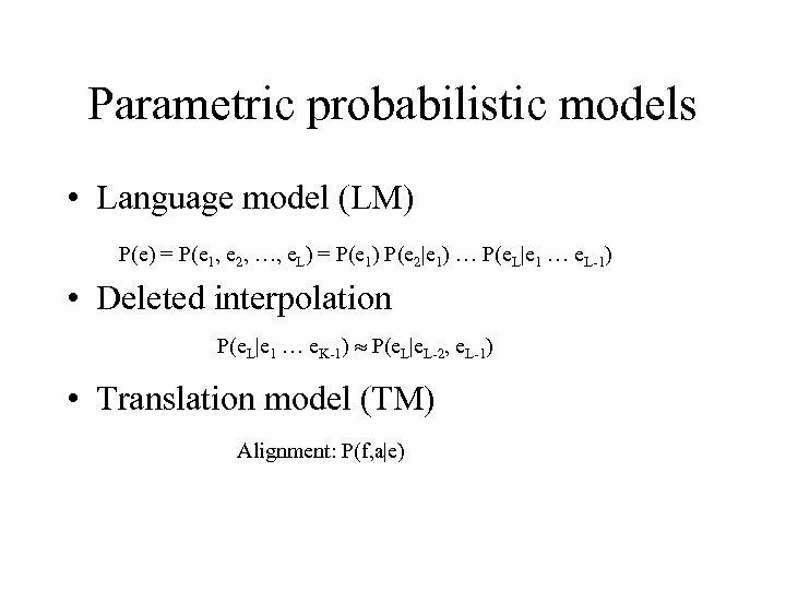 Parametric probabilistic models • Language model (LM) P(e) = P(e 1, e 2, …,