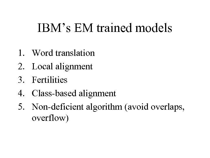 IBM's EM trained models 1. 2. 3. 4. 5. Word translation Local alignment Fertilities