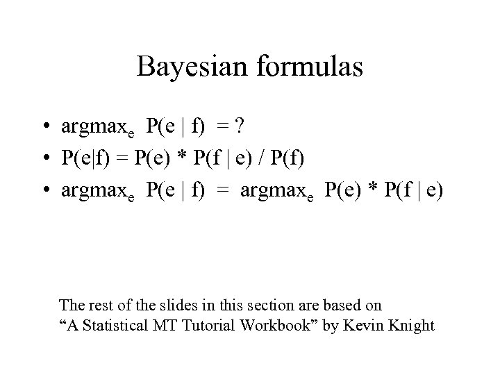 Bayesian formulas • argmaxe P(e | f) = ? • P(e|f) = P(e) *