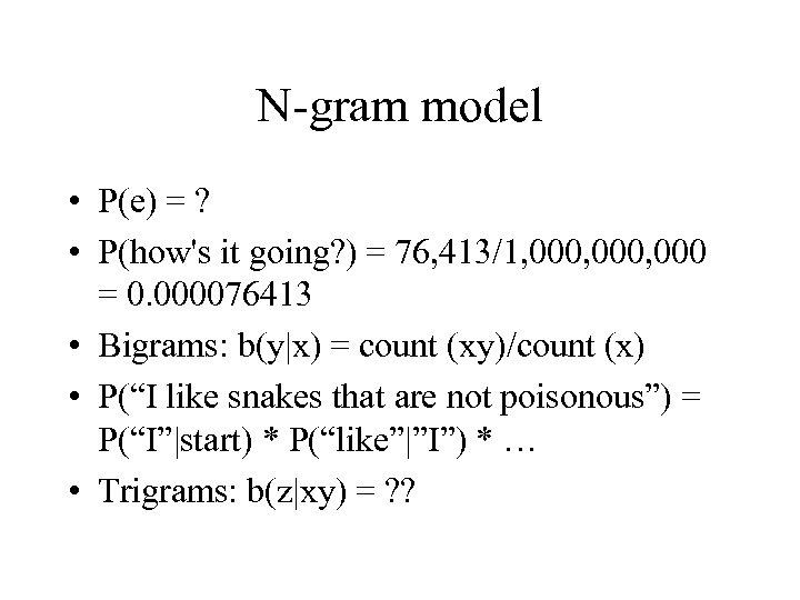 N-gram model • P(e) = ? • P(how's it going? ) = 76, 413/1,