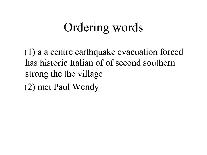Ordering words (1) a a centre earthquake evacuation forced has historic Italian of of