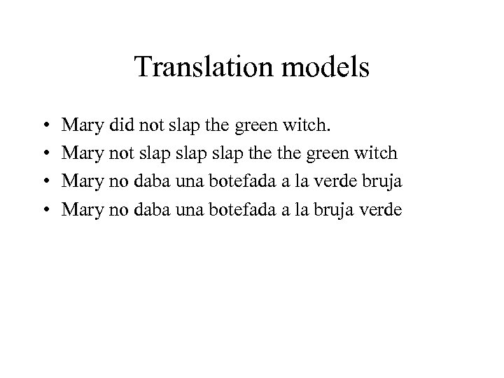Translation models • • Mary did not slap the green witch. Mary not slap