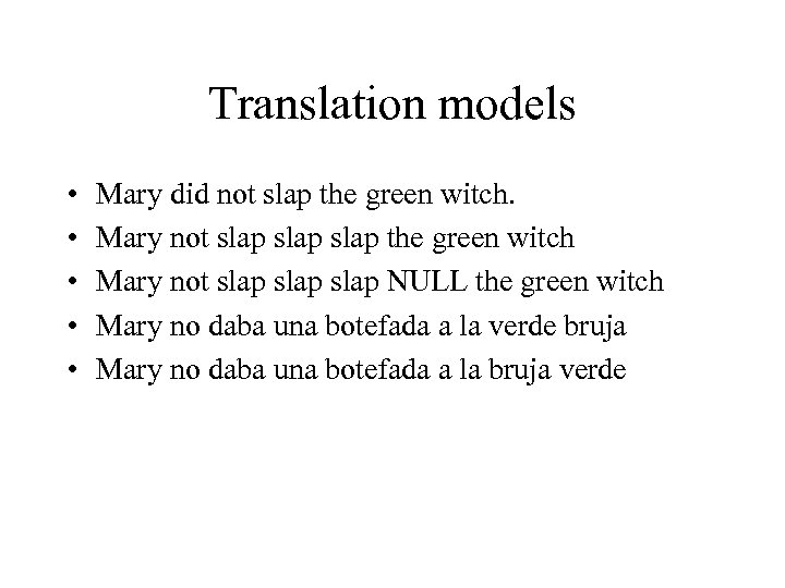 Translation models • • • Mary did not slap the green witch. Mary not