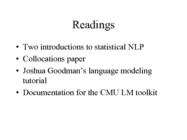 Readings • Two introductions to statistical NLP • Collocations paper • Joshua Goodman's language
