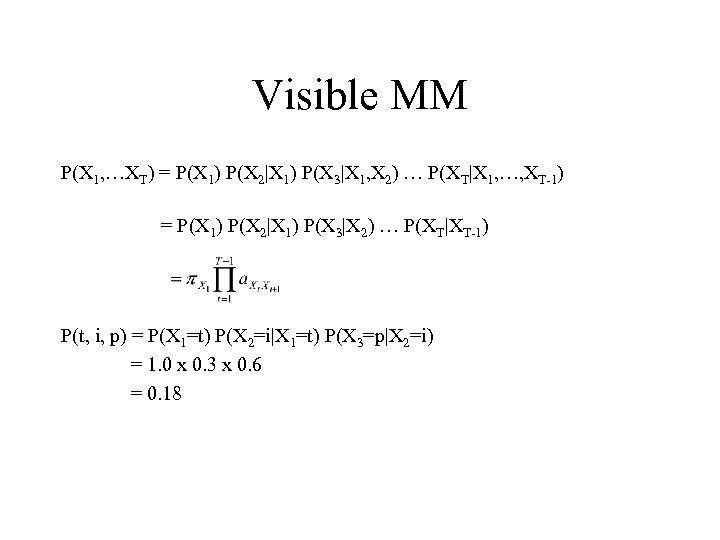 Visible MM P(X 1, …XT) = P(X 1) P(X 2|X 1) P(X 3|X 1,