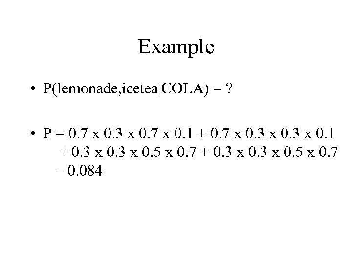 Example • P(lemonade, icetea|COLA) = ? • P = 0. 7 x 0. 3