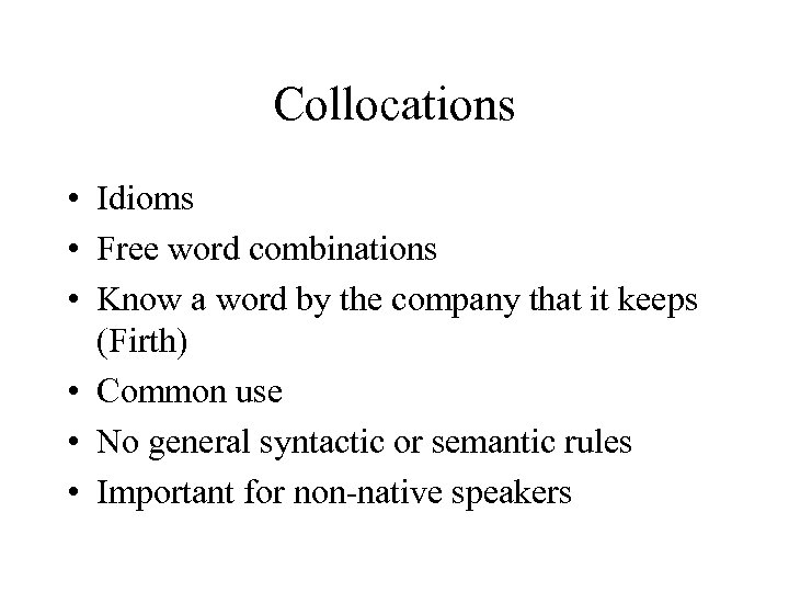 Collocations • Idioms • Free word combinations • Know a word by the company