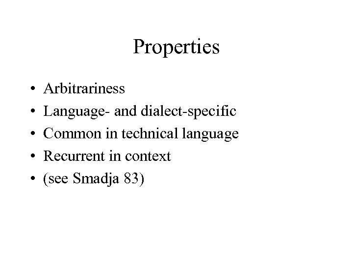 Properties • • • Arbitrariness Language- and dialect-specific Common in technical language Recurrent in
