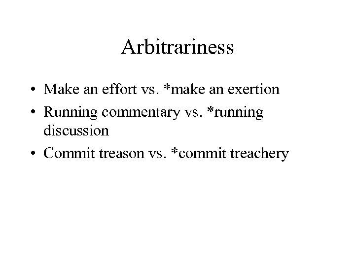 Arbitrariness • Make an effort vs. *make an exertion • Running commentary vs. *running