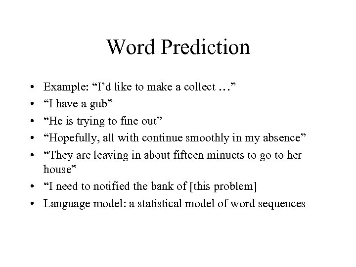 """Word Prediction • • • Example: """"I'd like to make a collect …"""" """"I"""