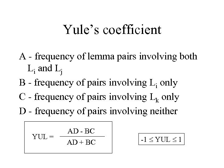 Yule's coefficient A - frequency of lemma pairs involving both Li and Lj B