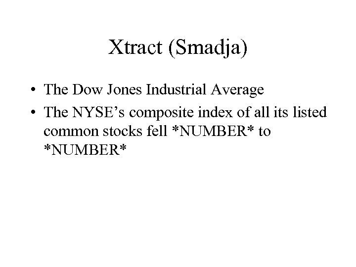 Xtract (Smadja) • The Dow Jones Industrial Average • The NYSE's composite index of