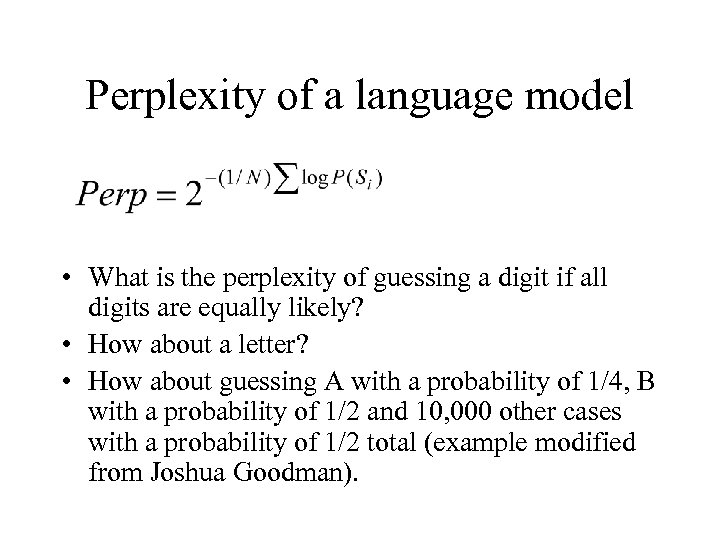 Perplexity of a language model • What is the perplexity of guessing a digit