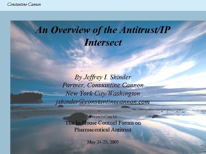 Constantine & Partners Constantine Cannon CC An Overview of the Antitrust/IP Intersect By Jeffrey