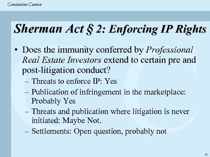 Constantine & Partners Constantine Cannon CC Sherman Act § 2: Enforcing IP Rights •